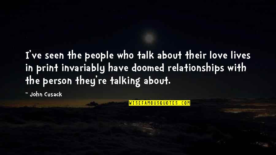 Who You Talking To Quotes By John Cusack: I've seen the people who talk about their