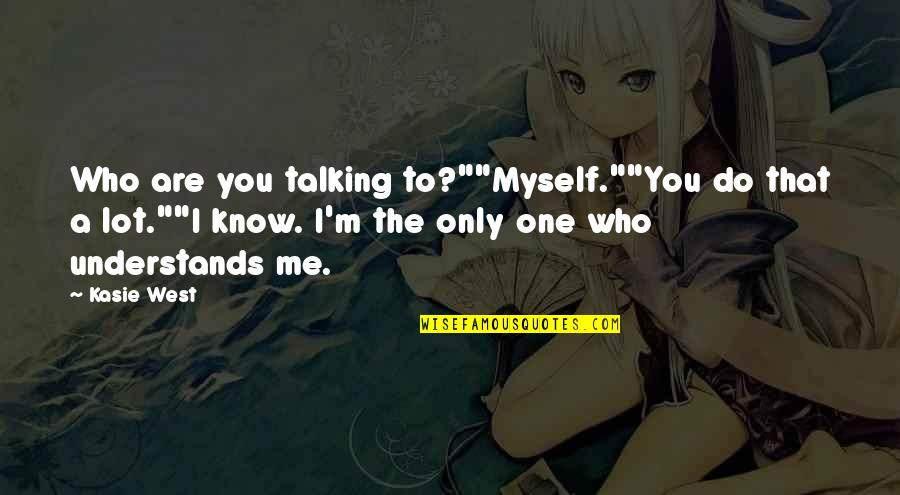 """Who You Talking To Quotes By Kasie West: Who are you talking to?""""""""Myself.""""""""You do that a"""