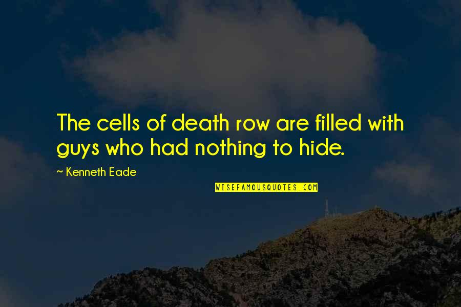 Who You Talking To Quotes By Kenneth Eade: The cells of death row are filled with
