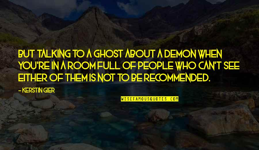 Who You Talking To Quotes By Kerstin Gier: But talking to a ghost about a demon