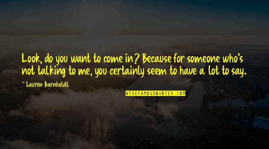 Who You Talking To Quotes By Lauren Barnholdt: Look, do you want to come in? Because