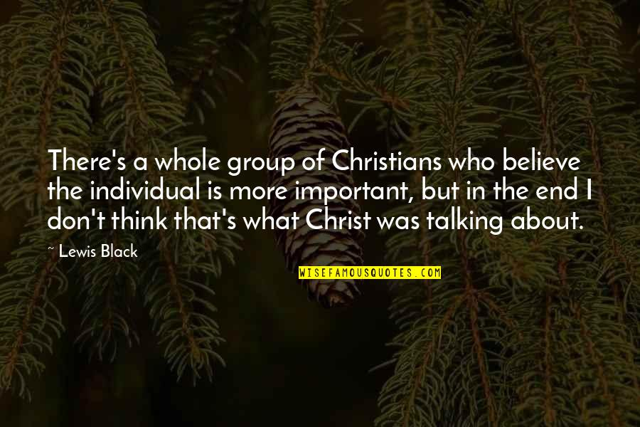 Who You Talking To Quotes By Lewis Black: There's a whole group of Christians who believe