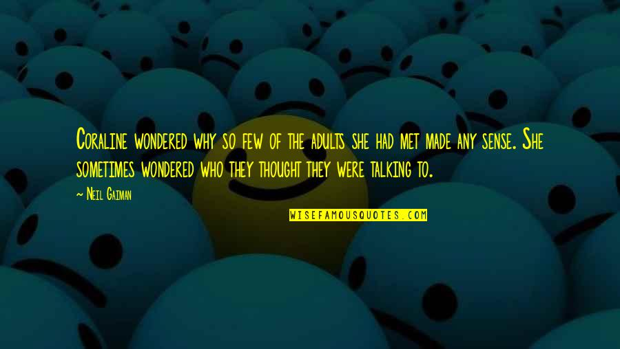 Who You Talking To Quotes By Neil Gaiman: Coraline wondered why so few of the adults