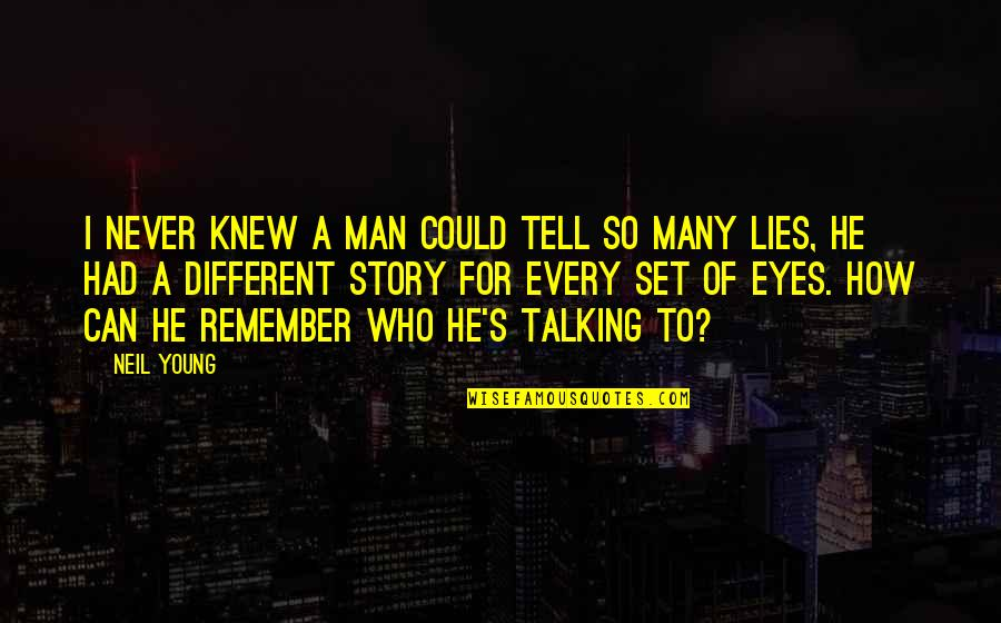 Who You Talking To Quotes By Neil Young: I never knew a man could tell so