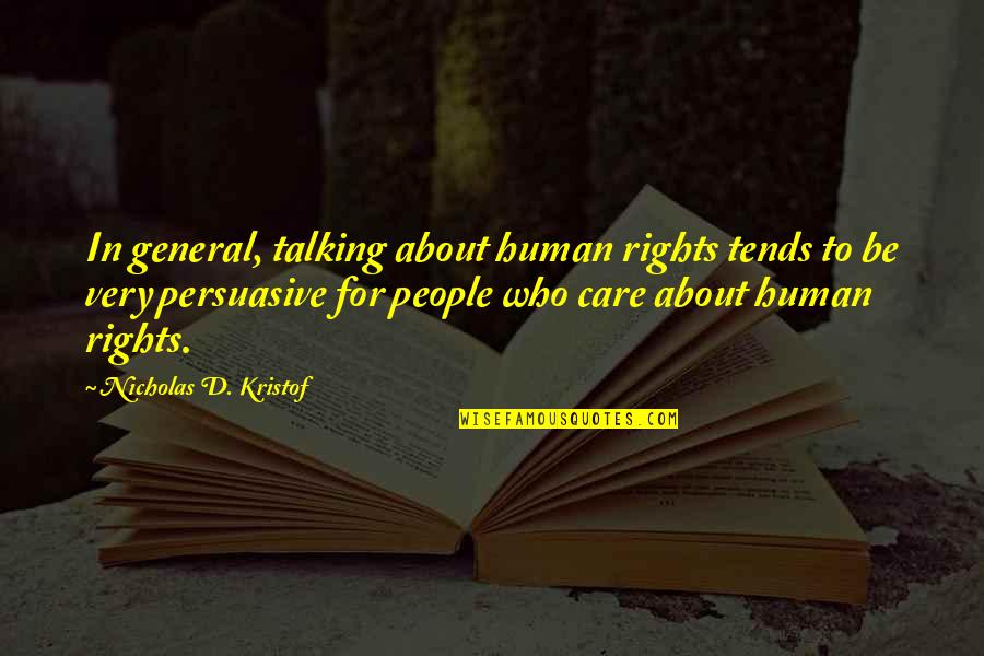 Who You Talking To Quotes By Nicholas D. Kristof: In general, talking about human rights tends to