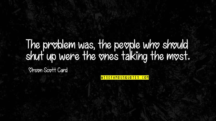 Who You Talking To Quotes By Orson Scott Card: The problem was, the people who should shut