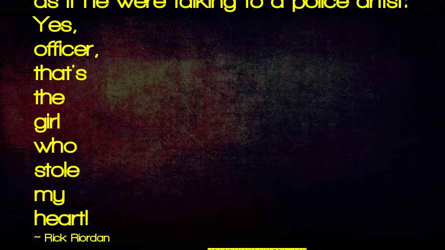 Who You Talking To Quotes By Rick Riordan: as if he were talking to a police