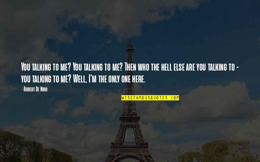 Who You Talking To Quotes By Robert De Niro: You talking to me? You talking to me?