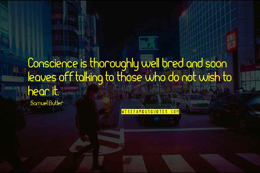 Who You Talking To Quotes By Samuel Butler: Conscience is thoroughly well bred and soon leaves
