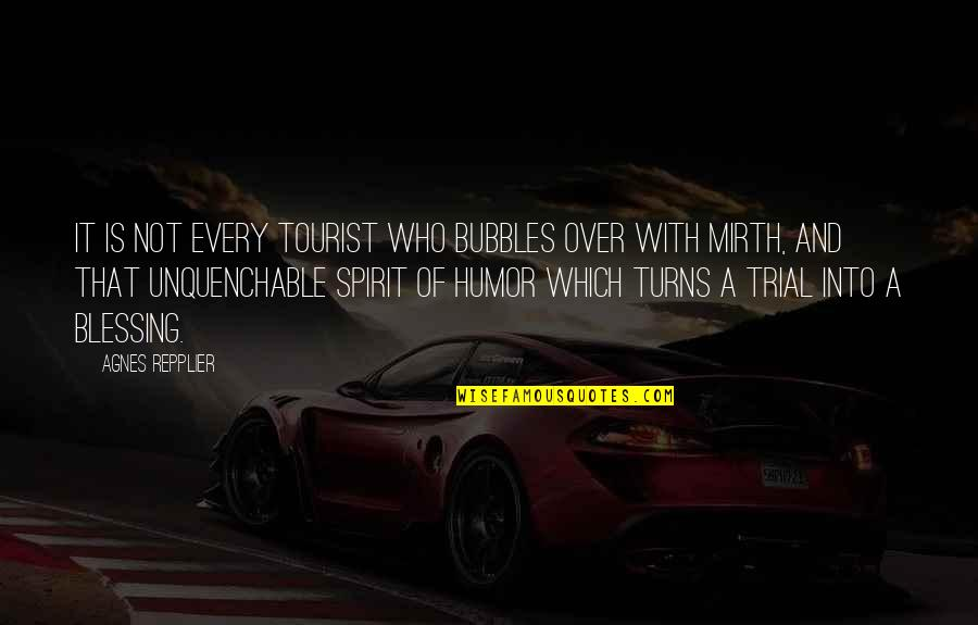 Who You Travel With Quotes By Agnes Repplier: It is not every tourist who bubbles over