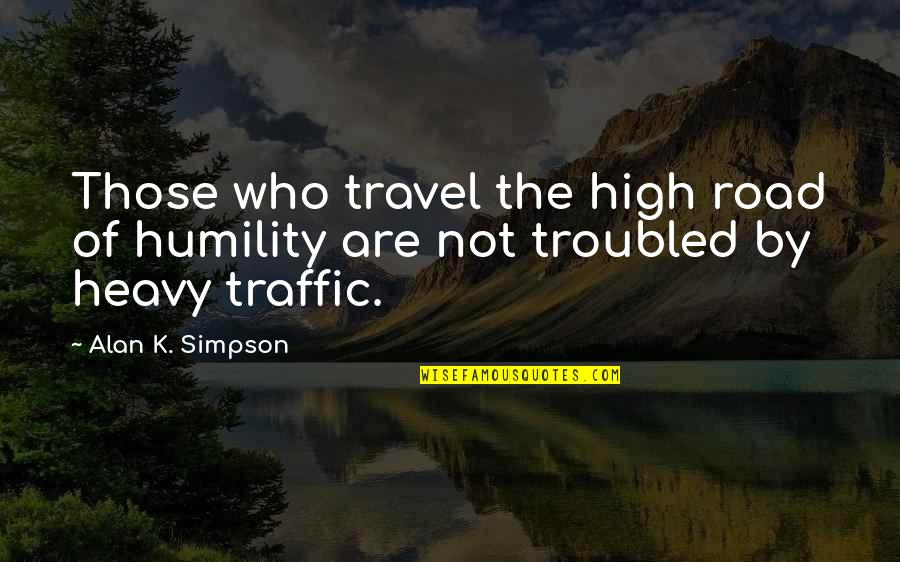 Who You Travel With Quotes By Alan K. Simpson: Those who travel the high road of humility