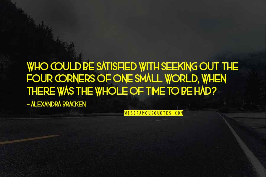 Who You Travel With Quotes By Alexandra Bracken: Who could be satisfied with seeking out the