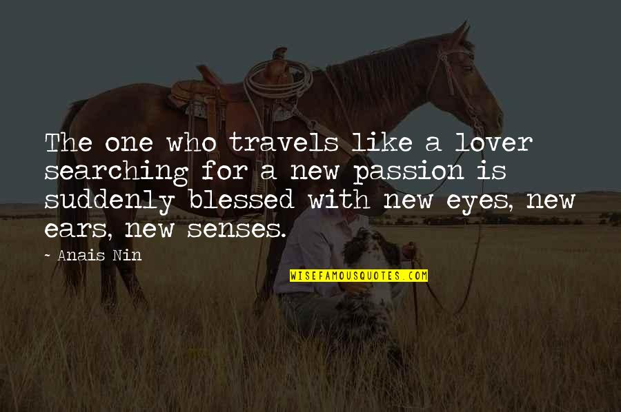 Who You Travel With Quotes By Anais Nin: The one who travels like a lover searching