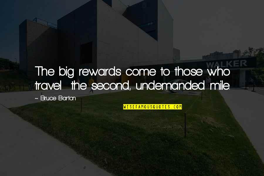 Who You Travel With Quotes By Bruce Barton: The big rewards come to those who travel