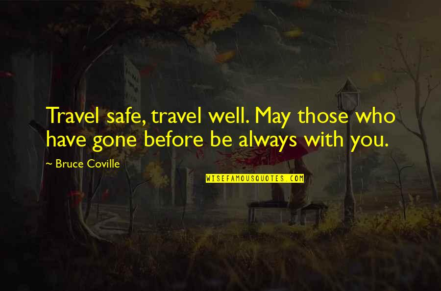 Who You Travel With Quotes By Bruce Coville: Travel safe, travel well. May those who have
