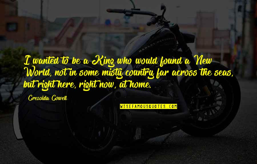 Who You Travel With Quotes By Cressida Cowell: I wanted to be a King who would