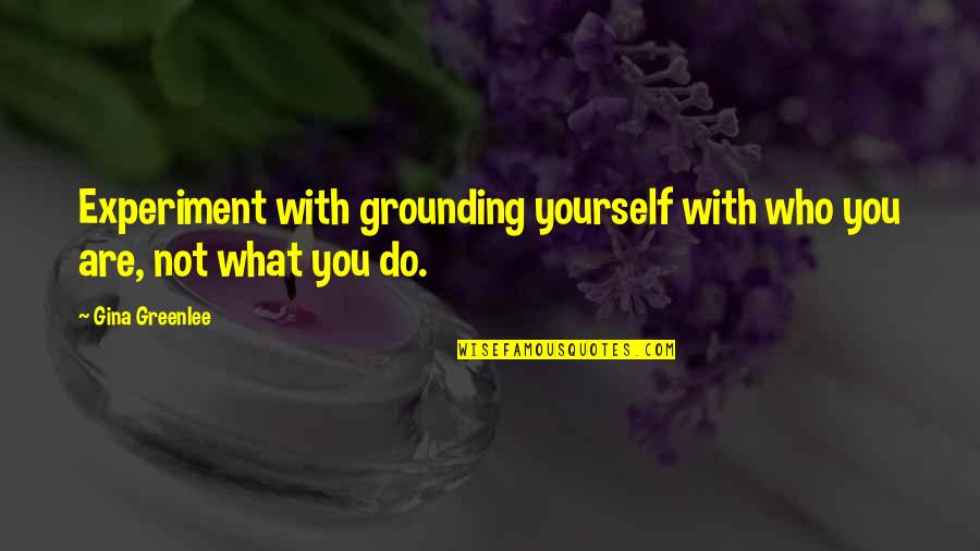 Who You Travel With Quotes By Gina Greenlee: Experiment with grounding yourself with who you are,
