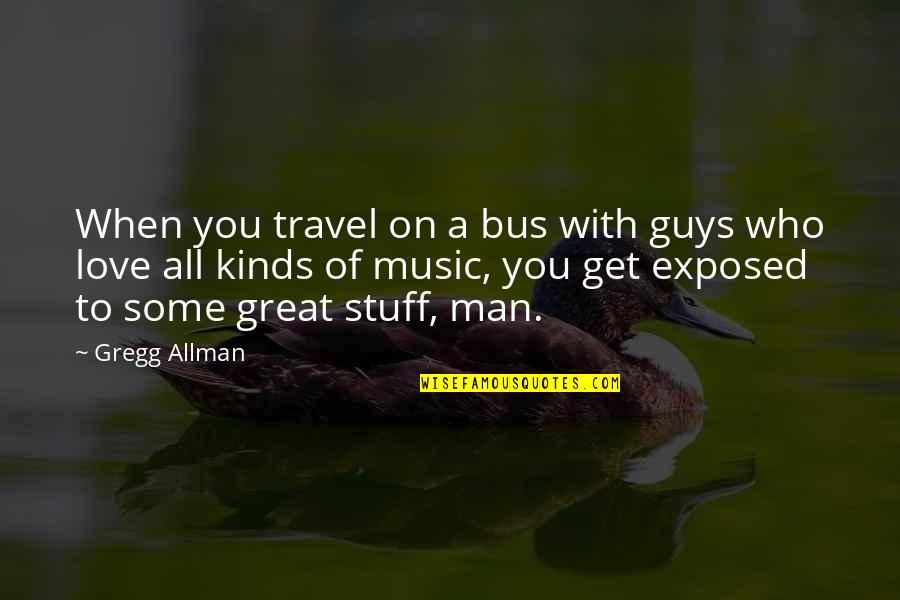 Who You Travel With Quotes By Gregg Allman: When you travel on a bus with guys