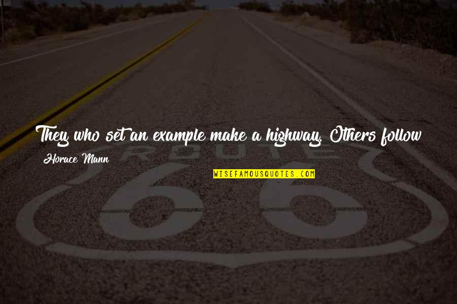 Who You Travel With Quotes By Horace Mann: They who set an example make a highway.