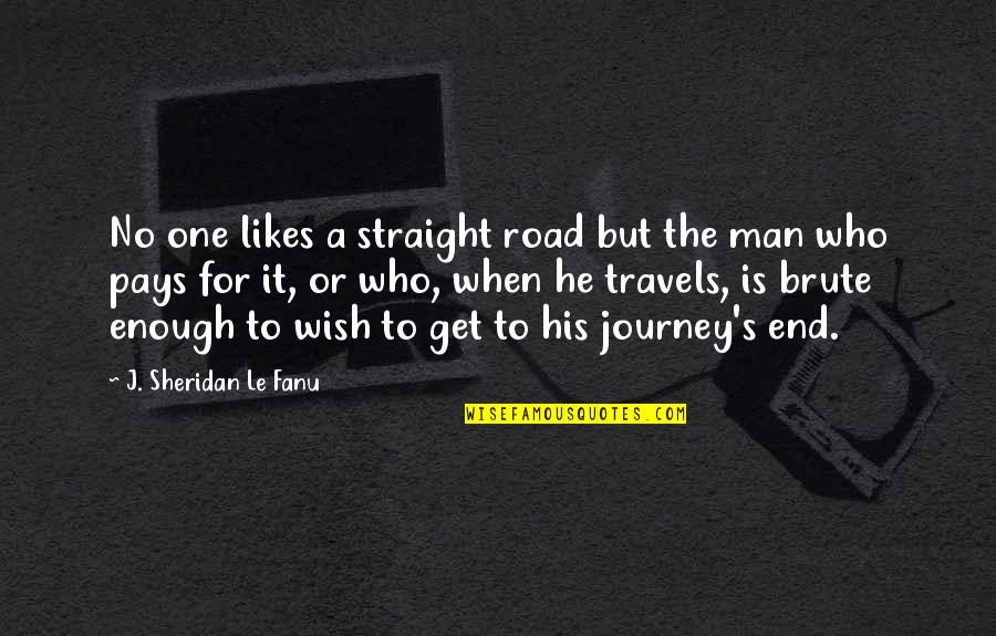 Who You Travel With Quotes By J. Sheridan Le Fanu: No one likes a straight road but the