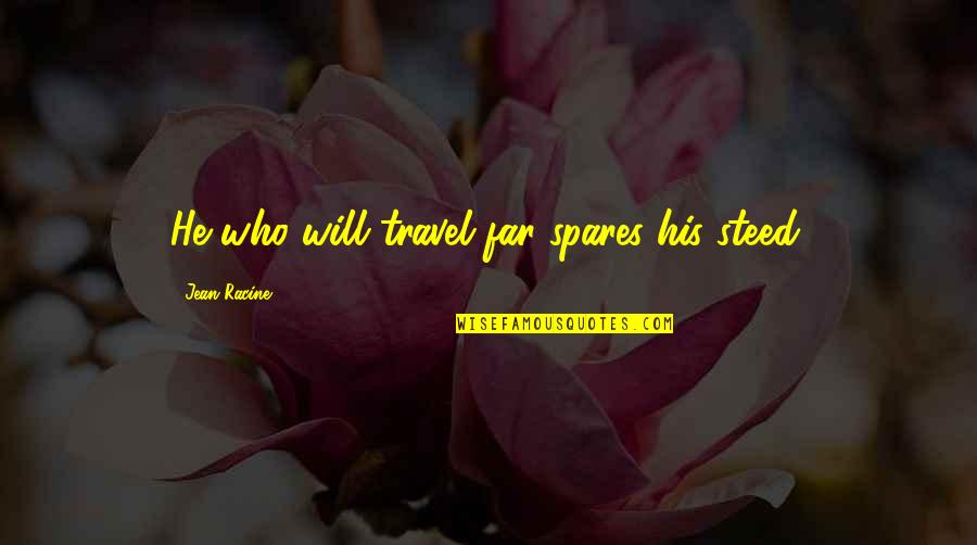 Who You Travel With Quotes By Jean Racine: He who will travel far spares his steed.