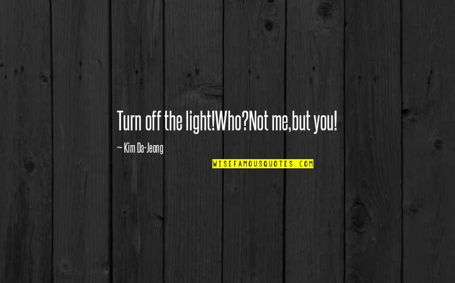 Who You Travel With Quotes By Kim Da-Jeong: Turn off the light!Who?Not me,but you!