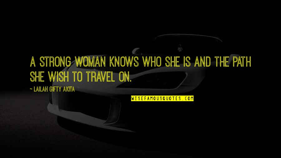 Who You Travel With Quotes By Lailah Gifty Akita: A strong woman knows who she is and