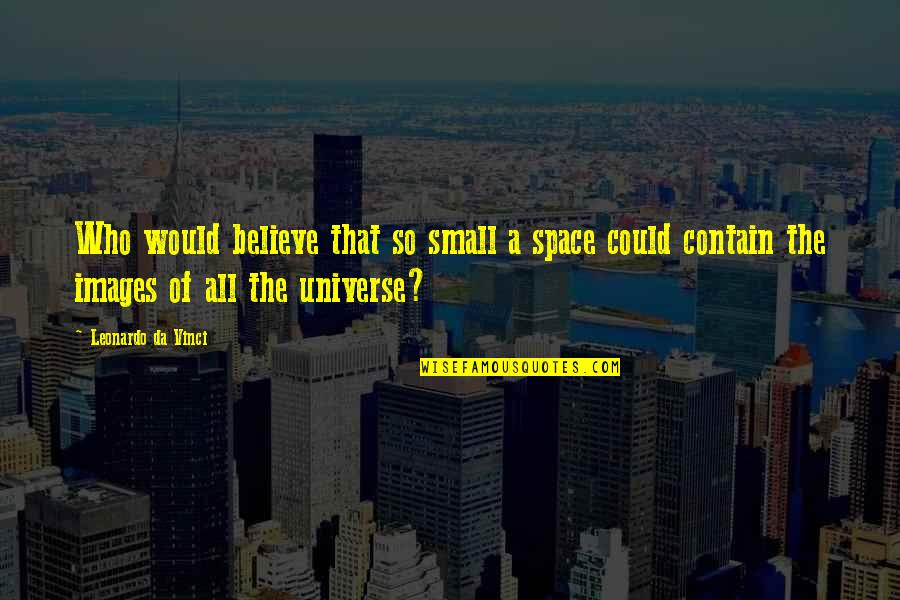 Who You Travel With Quotes By Leonardo Da Vinci: Who would believe that so small a space