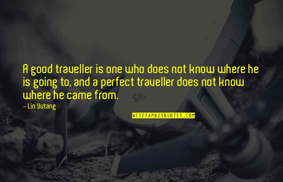 Who You Travel With Quotes By Lin Yutang: A good traveller is one who does not