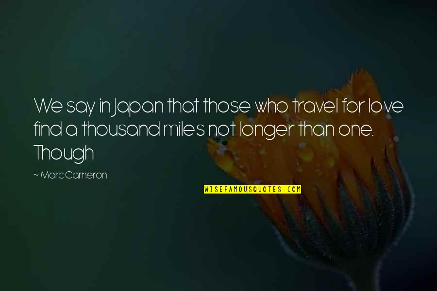 Who You Travel With Quotes By Marc Cameron: We say in Japan that those who travel