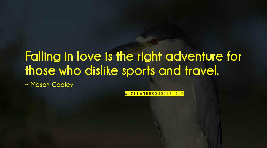 Who You Travel With Quotes By Mason Cooley: Falling in love is the right adventure for