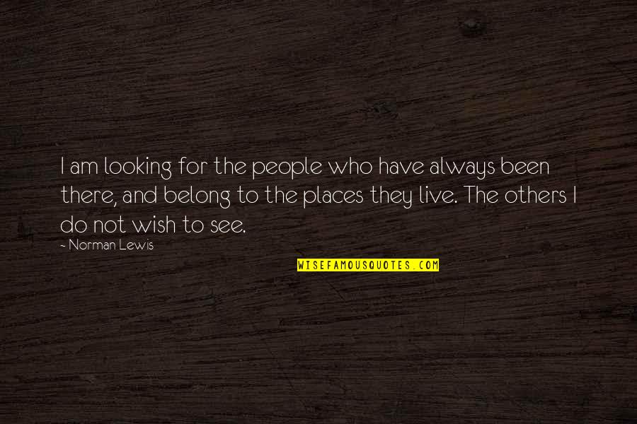 Who You Travel With Quotes By Norman Lewis: I am looking for the people who have
