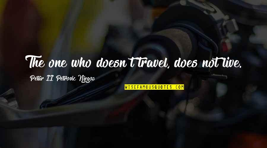Who You Travel With Quotes By Petar II Petrovic Njegos: The one who doesn't travel, does not live.