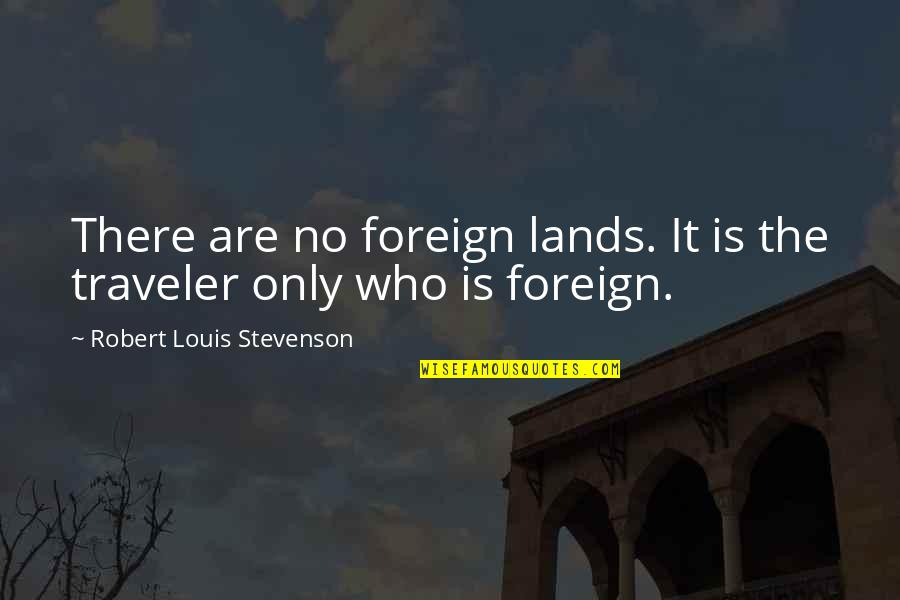 Who You Travel With Quotes By Robert Louis Stevenson: There are no foreign lands. It is the