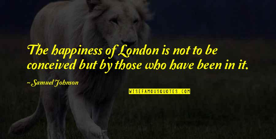 Who You Travel With Quotes By Samuel Johnson: The happiness of London is not to be