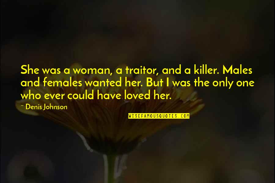 Whole Hearted Quotes By Denis Johnson: She was a woman, a traitor, and a