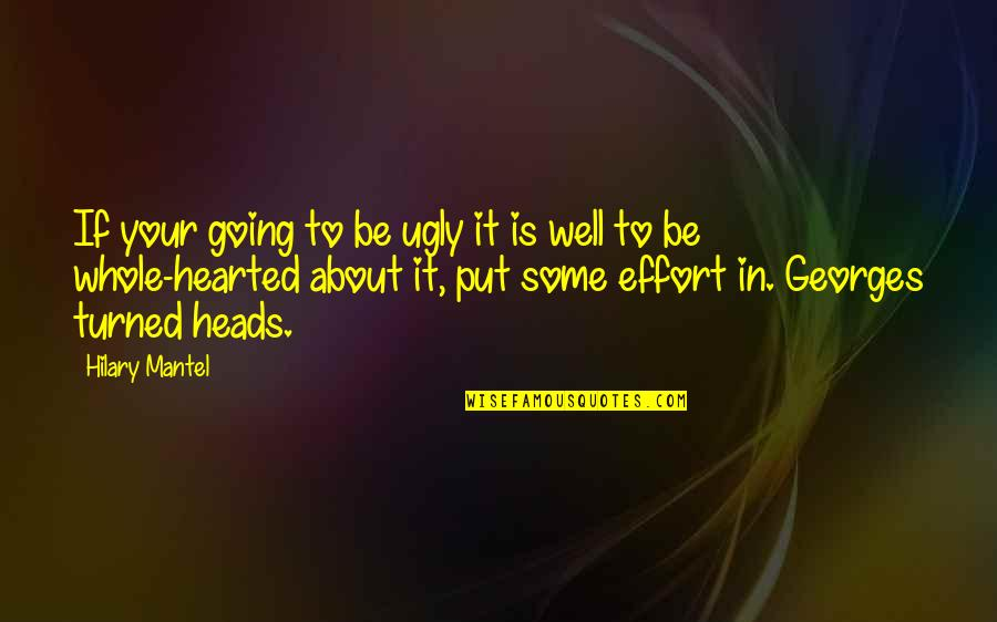 Whole Hearted Quotes By Hilary Mantel: If your going to be ugly it is