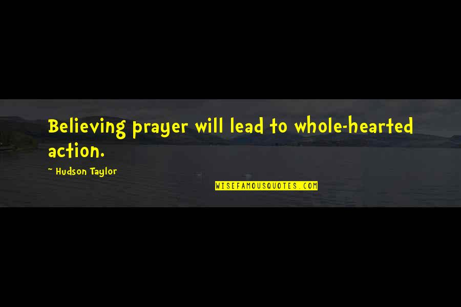 Whole Hearted Quotes By Hudson Taylor: Believing prayer will lead to whole-hearted action.