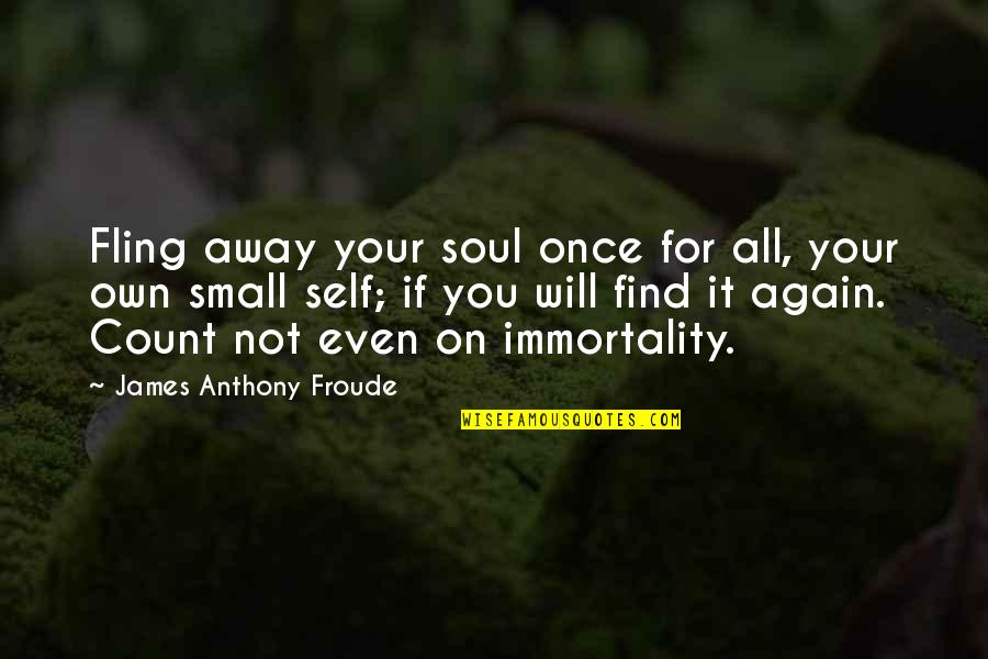 Whole Hearted Quotes By James Anthony Froude: Fling away your soul once for all, your
