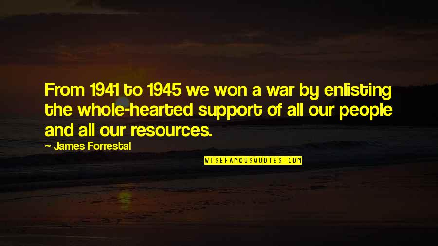 Whole Hearted Quotes By James Forrestal: From 1941 to 1945 we won a war