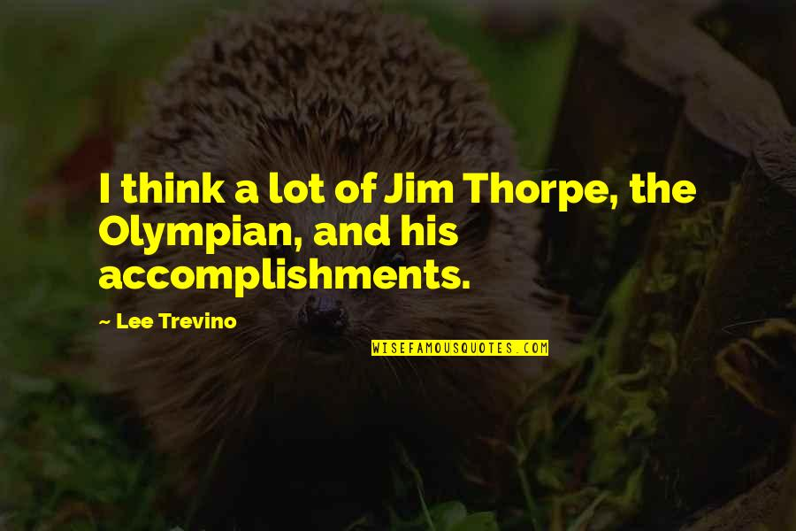 Whole Hearted Quotes By Lee Trevino: I think a lot of Jim Thorpe, the