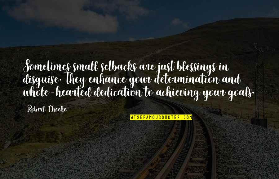 Whole Hearted Quotes By Robert Cheeke: Sometimes small setbacks are just blessings in disguise.