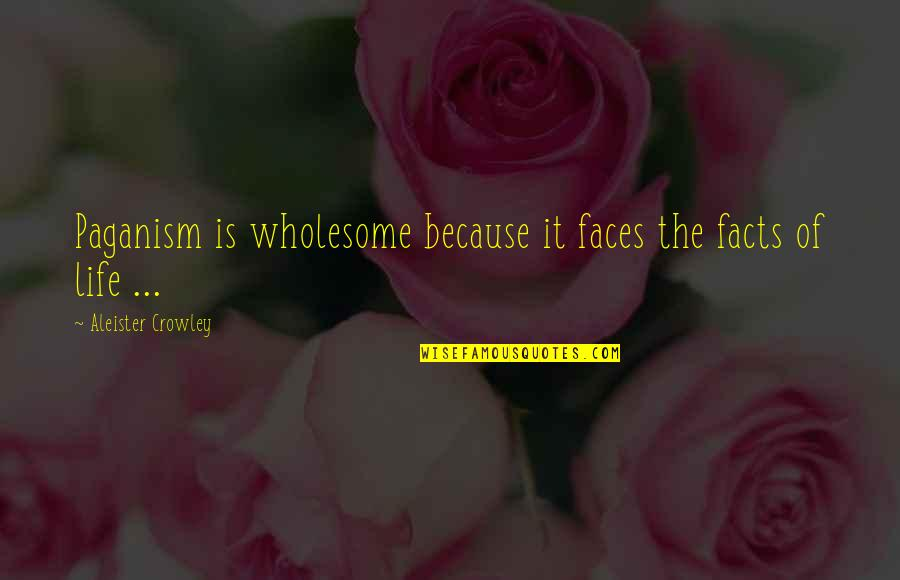 Wholesome Quotes By Aleister Crowley: Paganism is wholesome because it faces the facts