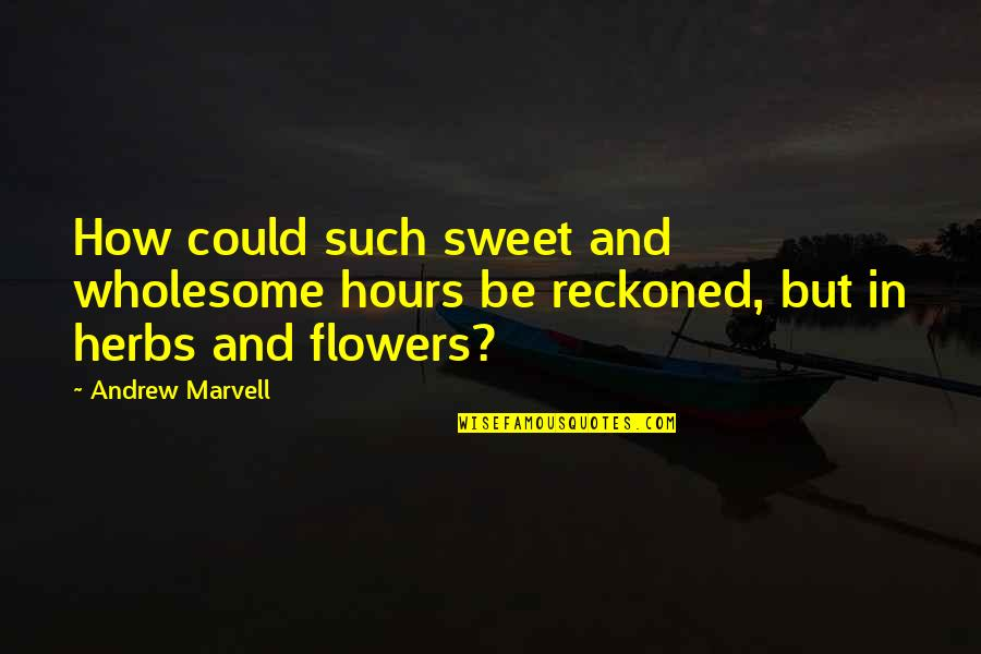 Wholesome Quotes By Andrew Marvell: How could such sweet and wholesome hours be