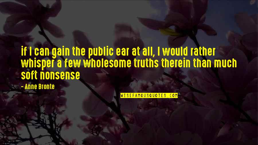 Wholesome Quotes By Anne Bronte: if I can gain the public ear at