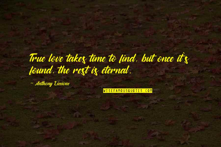 Wholesome Quotes By Anthony Liccione: True love takes time to find, but once