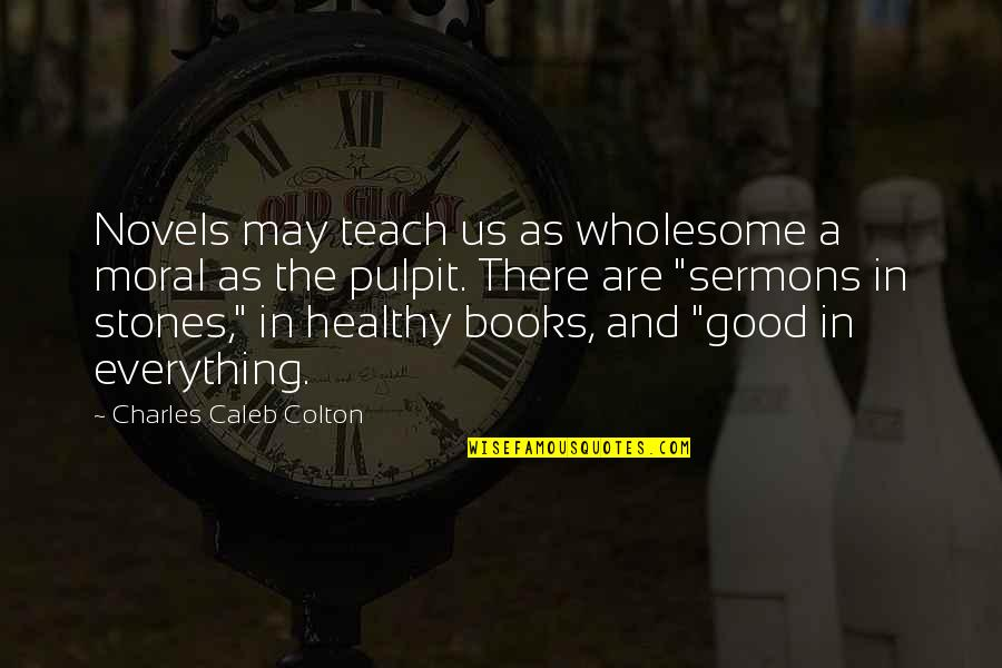 Wholesome Quotes By Charles Caleb Colton: Novels may teach us as wholesome a moral