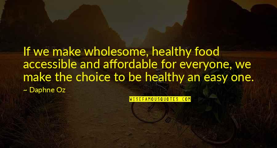 Wholesome Quotes By Daphne Oz: If we make wholesome, healthy food accessible and