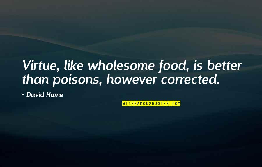 Wholesome Quotes By David Hume: Virtue, like wholesome food, is better than poisons,