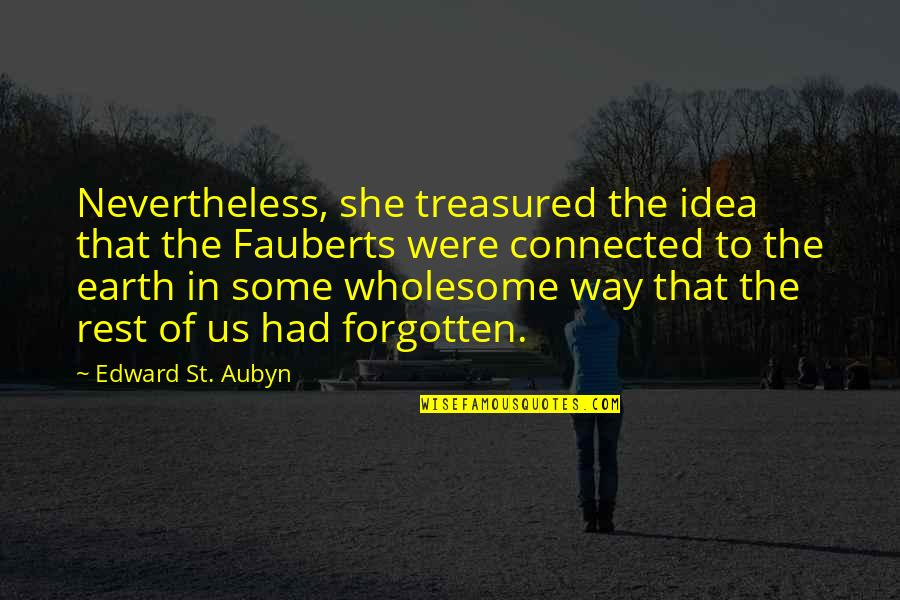 Wholesome Quotes By Edward St. Aubyn: Nevertheless, she treasured the idea that the Fauberts
